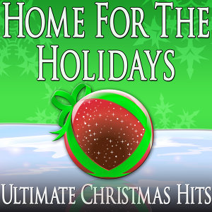 Home For The Holidays (Ultimate Christmas Hits)
