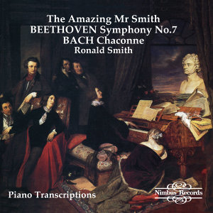 """The Amazing Mr Smith"" Beethoven: Symphony No. 7 - Bach: Chaconne"