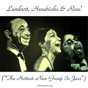 "Lambert, Hendricks, & Ross! (""The Hottest New Group in Jazz"") - Remastered 2015"