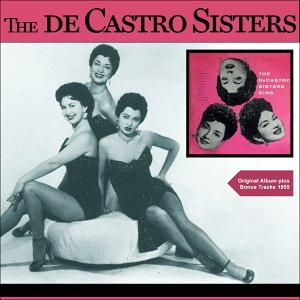 The De Castro Sisters Sing - Original Album plus Bonus Track 1955