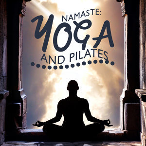 Namaste: Yoga and Pilates