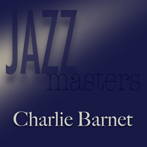Jazz Masters - Charlie Barnet