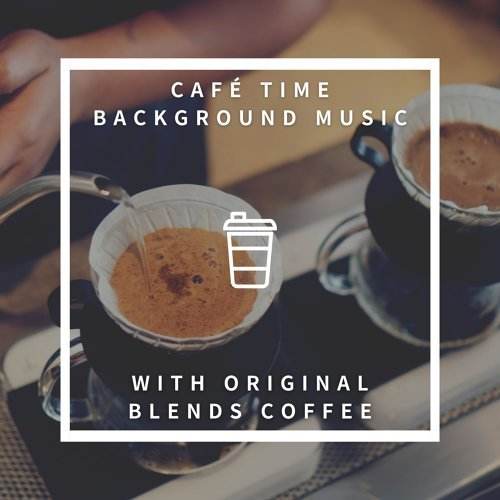 Café Time Background Music with Original Blends Coffee (Café Time Background Music with Original Blends Coffee)