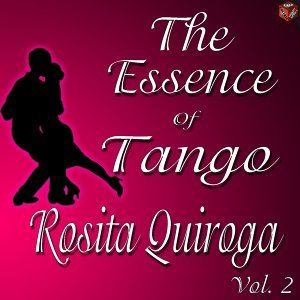 The Essence of Tango: Rosita Quiroga, Vol. 2