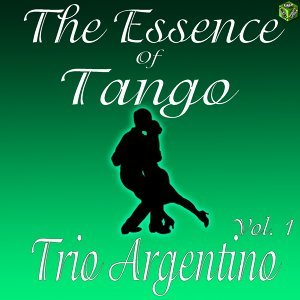 The Essence of Tango: Trío Argentino, Vol. 1