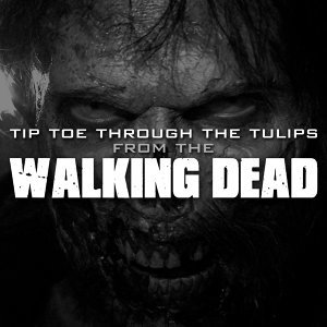 "Tip Toe Through the Tulips (From ""The Walking Dead"" Season 6 Episode 8)"