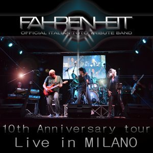 Fahrenheit, Official Italian Toto Tribute Band: Live in Milano - 10th Anniversary Tour