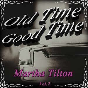 Old Time Good Time: Martha Tilton, Vol. 2