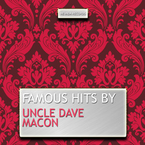 Famous Hits By Uncle Dave Macon