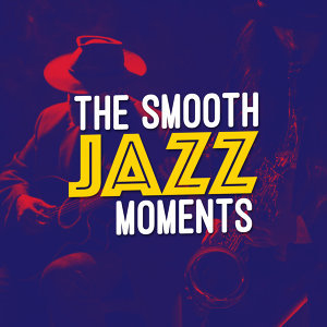 The Smooth Jazz Moments