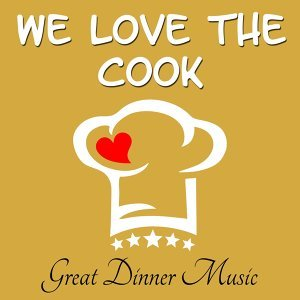 We Love the Cook - Great Dinner Music