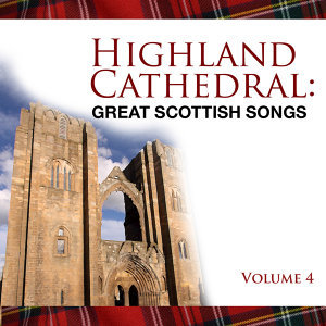 Highland Cathedral - Great Scottish Songs, Vol. 4