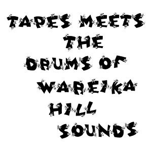 Tapes Meets the Drums of Wareika Hill Sounds