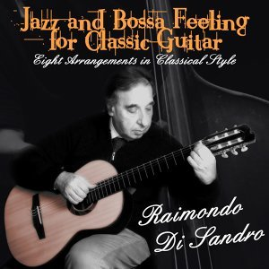 Raimondo Di Sandro - Jazz and Bossa Feeling for Classic Guitar