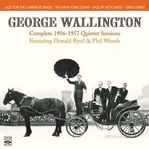 George Wallington. Complete 1956-1957 Quintet Sessions. Jazz for the Carriage Trade / The New York Scene / Jazz at Hotchkiss / 52nd Street