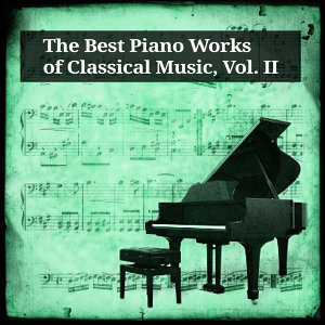 The Best Piano Works of Classical Music, Vol. II