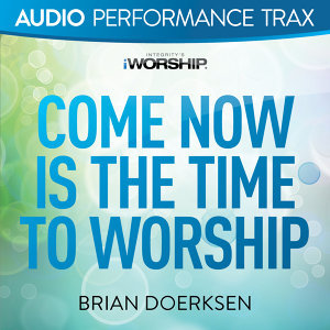 Come Now Is the Time to Worship - Audio Performance Trax