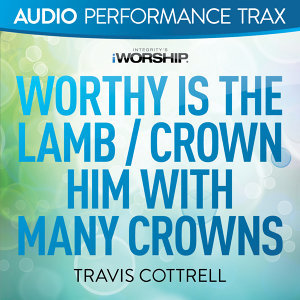 Worthy Is the Lamb / Crown Him With Many Crowns - Audio Performance Trax
