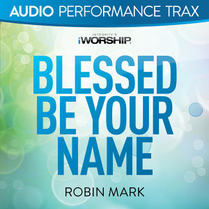 Blessed Be Your Name - Audio Performance Trax