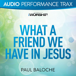 What a Friend We Have In Jesus - Audio Performance Trax