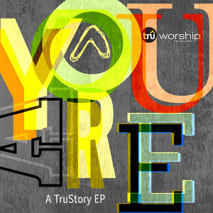 You Are: A TruStory EP
