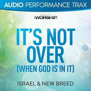 It's Not Over (When God Is In It) - Audio Performance Trax