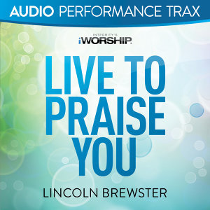 Live to Praise You (Audio Performance Trax) - Audio Performance Trax