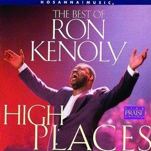 The Best of Ron Kenoly : High Places