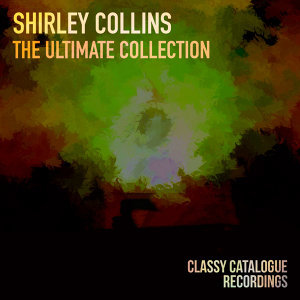 Shirley Collins - The Ultimate Collection