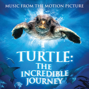 Turtle: The Incredible Journey - Music from the Motion Picture