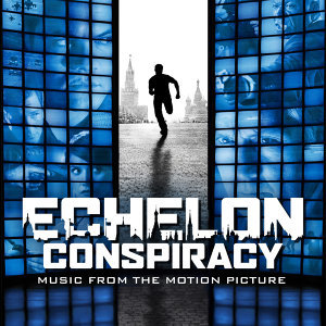 Echelon Conspiracy: Music From The Motion Picture