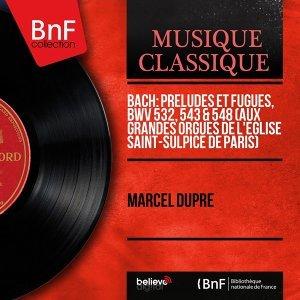 Bach: Préludes et fugues, BWV 532, 543 & 548 (Aux grandes orgues de l'église Saint-Sulpice de Paris) - Mono Version