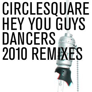 Hey You Guys/Dancers 2010 Remixes