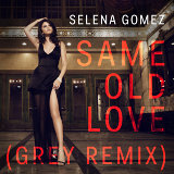 Same Old Love - Grey Remix
