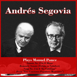 "Plays Manuel Ponce: Sonata No. 3 In D Minor - Romantic Sonata (Tribute to Schubert) - Song No. 3 in E ""La Valentina"" (From ""Tres Canciones Populares Mexicanas"")"