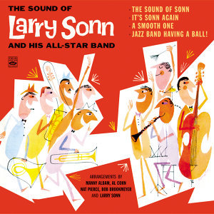 The Sound of Larry Sonn and His Orchestra. The Sound of Sonn / It's Sonn Again / A Smooth One /Jazz Band Having a Ball!