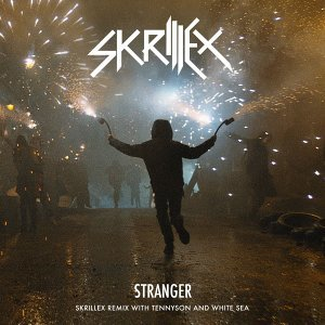 Stranger (Skrillex Remix with Tennyson & White Sea)