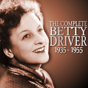 The Complete Betty Driver 1935 - 1955