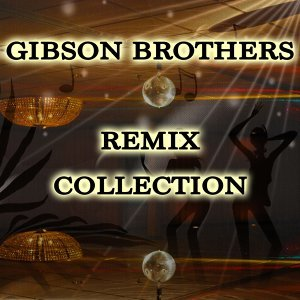 Gibson Brothers - Remix Collection