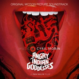Angry Indian Goddesses - Pan Nalin's Original Motion Picture Soundtrack