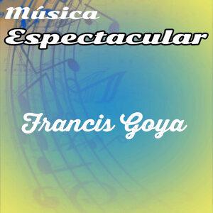 Música Espectacular, Francis Goya