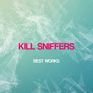Kill Sniffers Best Works