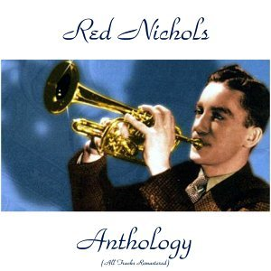 Red Nichols Anthology - All Tracks Remastered