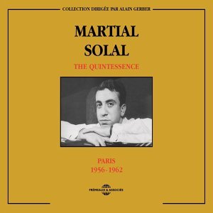 Martial Solal Quintessence Paris 1956-1962
