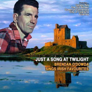 Just a Song at Twilight: Brendan O'Dowda sings Irish Favourites