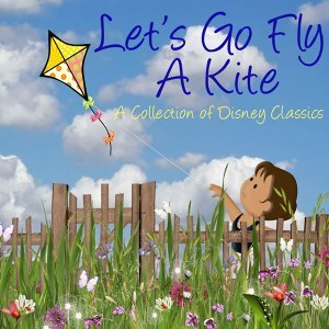 Let's Go Fly a Kite - A Collection of Disney Classics