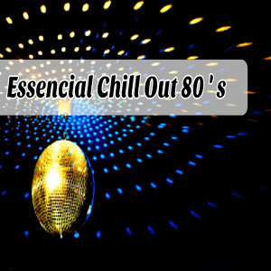 Essential Chill out 80's