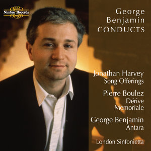 Benjamin: Antara - Boulez: Dérive and Memoriale - Harvey: Song Offerings