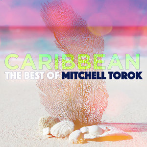 Caribbean - The Best Of Mitchell Torok