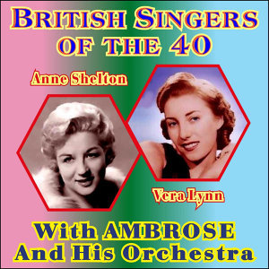 British Singers of the 40 - Anne Shelton & Vera Lynn